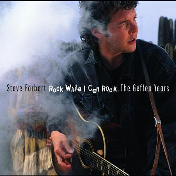 Steve Forbert - Rock While I Can Rock: The Geffen Recordings