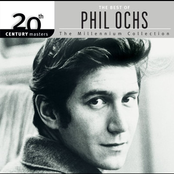 Phil Ochs - 20th Century Masters: The Millennium Collection: Best Of Phil Ochs
