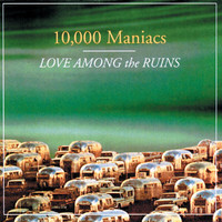 10000 Maniacs - Love Among The Ruins