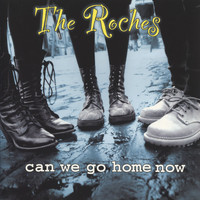 The Roches - Can We Go Home Now