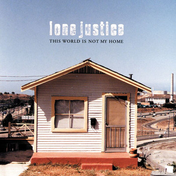 Lone Justice - This World Is Not My Home