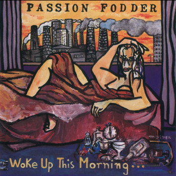 Passion Fodder - Woke Up This Morning