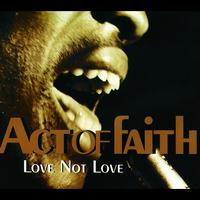 Act Of Faith - Love Not Love