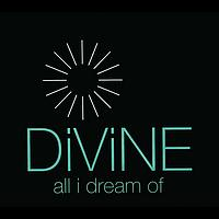 Divine - All I Dream Of