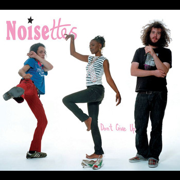 Noisettes - Don't Give Up (Comm CD)