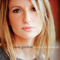 Nina Gordon - Kiss Me 'Til It Bleeds