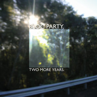 Bloc Party - Two More Years / Hero