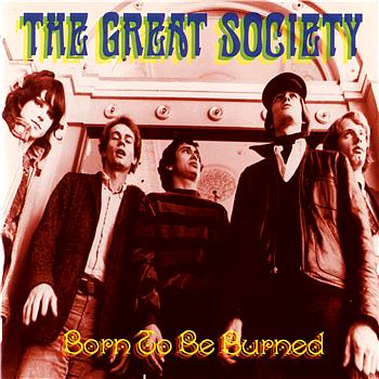 The Great! Society - Born To Be Burned