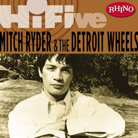 Mitch Ryder & The Detroit Wheels - Rhino Hi-Five: Mitch Ryder & The Detroit Wheels