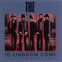 The Band - To Kingdom Come (The Definitive Collection)