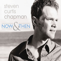 Steven Curtis Chapman - Now & Then