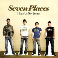 Seven Places - Hear Us Say Jesus