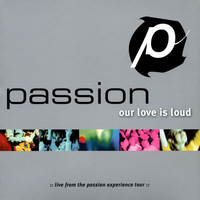 Passion - Passion: Our Love Is Loud (Live)