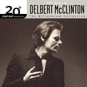 Delbert McClinton - The Best Of Delbert McClinton 20th Century Masters The Millennium Collection
