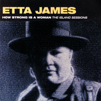 Etta James - How Strong Is A Woman: The Island Sessions