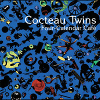 Cocteau Twins - Four-Calendar Cafe
