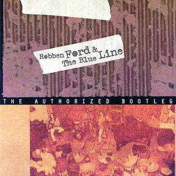 Robben Ford & The Blue Line - The Authorized Bootleg