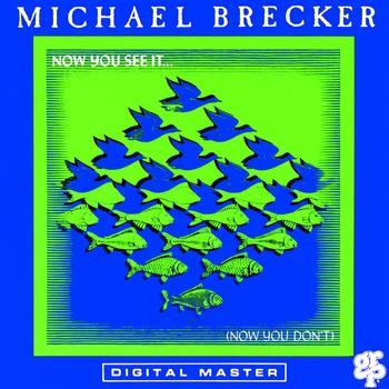 Michael Brecker - Now You See It ... (Now You Don't)