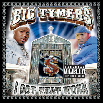 Big Tymers - I Got That Work