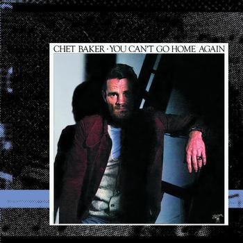 Chet Baker - You Can't Go Home Again (Deluxe Edition)