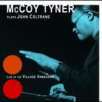 McCoy Tyner - Plays John Coltrane At The Village Vanguard