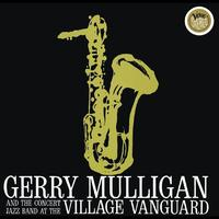 Gerry Mulligan - Concert Jazz Band Live At The Village Vanguard