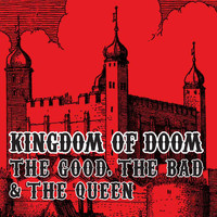 The Good, The Bad and The Queen - Kingdom Of Doom