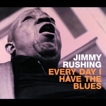 Jimmy Rushing - Every Day I Have the Blues