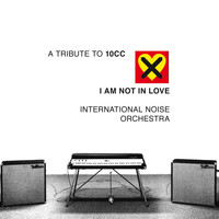 A Tribute to 10CC feat. International Noise Orchestra - I Am Not In Love