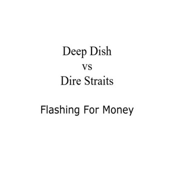Deep Dish vs Dire Straits - Flashing For Money