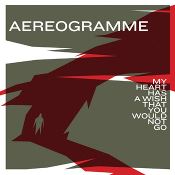 Aereogramme - My Heart Has A Wish That You Would Not Go (Explicit)
