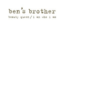 Ben's Brother - Beauty Queen / I Am Who I Am