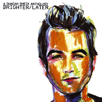 DUNCAN SHEIK - Brighter/Later: A Duncan Sheik Anthology