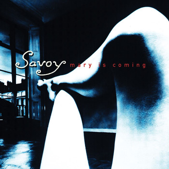 Savoy - Mary Is Coming