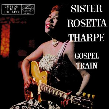 Sister Rosetta Tharpe - Gospel Train