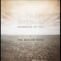Michael Brecker - Nearness Of You: The Ballad Book