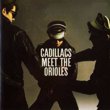 The Cadillacs/The Orioles - The Cadillacs Meet The Orioles
