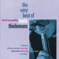 Toots Thielemans - Hard To Say Goodbye - The Very Best Of Toots Thielemans
