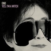 Yoko Ono - Yes, I'm A Witch