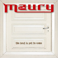 Maury - The Best Is Yet To Come