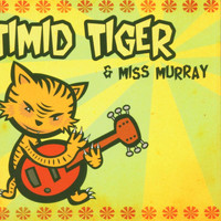 Timid Tiger - Timid Tiger & Miss Murray