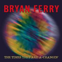Bryan Ferry - The Times They Are A-Changin'