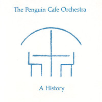 Penguin Cafe Orchestra - A History
