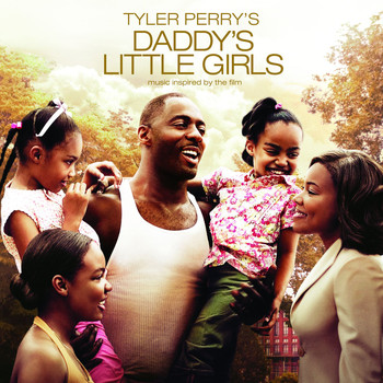 Daddy's Little Girls - Tyler Perry's Daddy's Little Girls -  Music Inspired By The Film