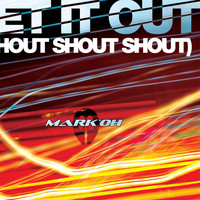 Mark Oh - Let It Out (Shout, Shout, Shout)