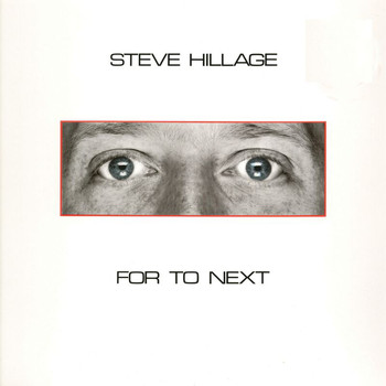 Steve Hillage - For To Next - And Not Or
