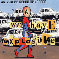 Future Sound Of London - We Have Explosive