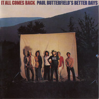 Paul Butterfield's Better Days - It All Comes Back