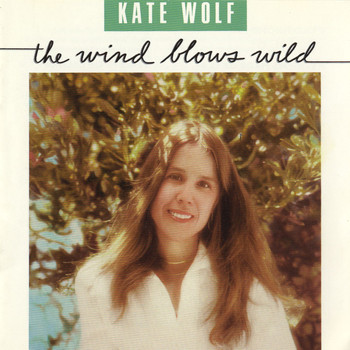 Kate Wolf - The Wind Blows Wild