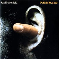 Paul Butterfield - Put It In Your Ear